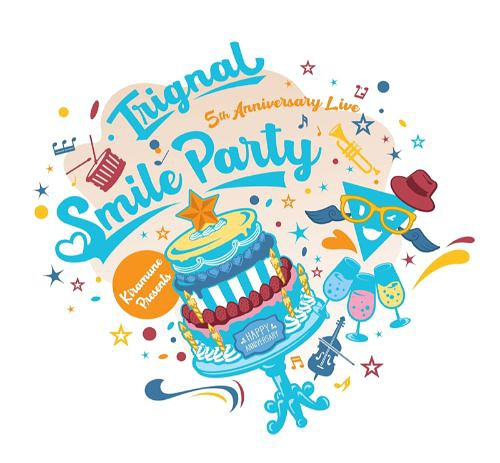 Trignal 5th Anniversary Live SMILE PARTY Live / Trignal