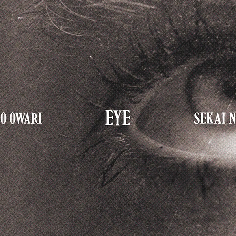 Eye / SEKAI NO OWARI