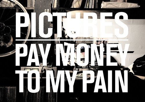 Pay money To my Pain – Pictures [Maxi] 2010