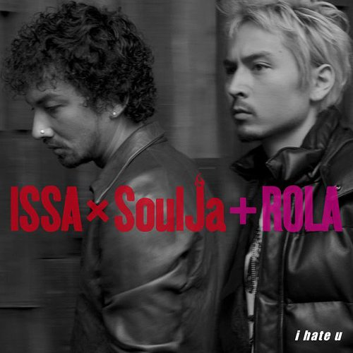 i hate U / ISSA X SoulJa + ROLA