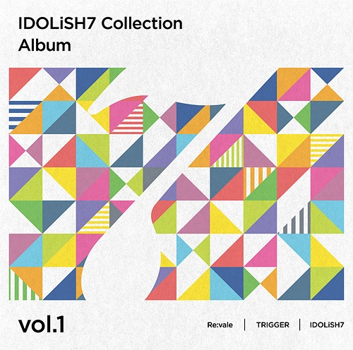 IDOLiSH7 Collection Album / Re:vale, TRIGGER, IDOLiSH7