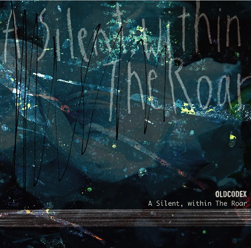 A Silent, within The Roar / OLDCODEX