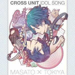 Uta no Prince-sama Maji Love Revolutions Cross Unit Idol Song / Masato Hijirikawa (CV: Kenichi Suzumura), Tokiya Ichinose (CV: Mamoru Miyano)