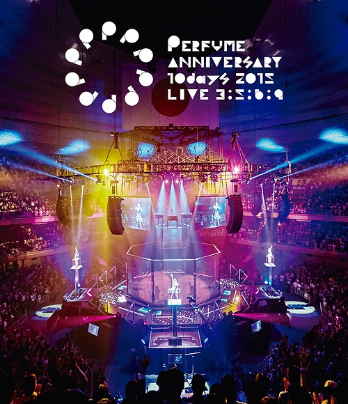 "Perfume Anniversary 10days 2015 PPPPPPPPPP ""LIVE 3:5:6:9"" / Perfume"