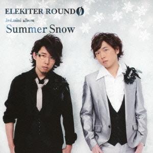Summer Snow / ELEKITER ROUND 0