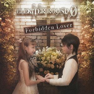 Forbidden Lover / ELEKITER ROUND 0