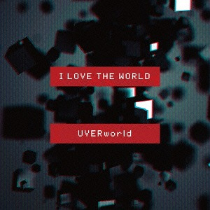 I Love The World / UVERworld