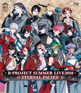 B-PROJECT Summer Live 2018 - Eternal Pacific - / B-PROJECT
