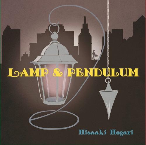 LAMP & PENDULUM / Hogari Hisaaki