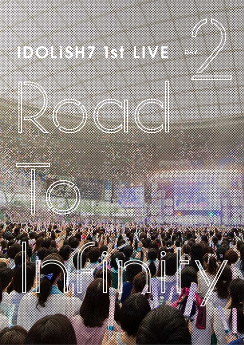 "IDOLiSH7 1st Live ""Road To Infinity"" / IDOLiSH7, TRIGGER, Re:vale"