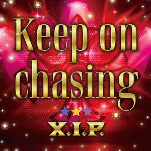 Keep on chasing / X.I.P.
