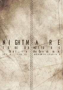 NIGHTMARE TOUR 2014 TO BE OR NOT TO BE: That is the Question. TOUR FINAL @ Tokyo International Forum Hall A / NIGHTMARE