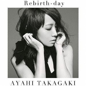 Rebirth-day / Ayahi Takagaki
