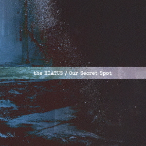 Our Secret Spot / the HIATUS