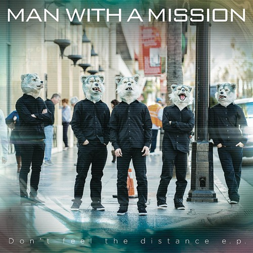 Don't feel the distance e.p. / MAN WITH A MISSION