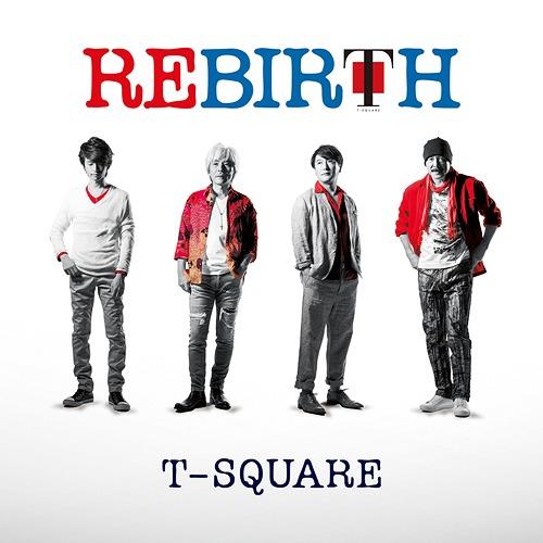 REBIRTH / T-SQUARE