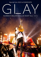 GLAY Special Live 2013 in Hakodate Glorious Million Dollar Night Vol.1 Live DVD