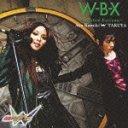 W-B-X -W Boiled Extreme- / Aya Kamiki w TAKUYA