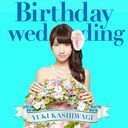 Birthday wedding / Yuki Kashiwagi