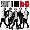 Shout It Out / Da-iCE