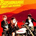 Night And Morning / Tsushimamire