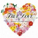 "True Love IV -Memorial ""Love Story""Songs-"