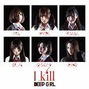 I KILL / DEEP GIRL