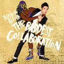 THE BADDEST - Collaboration - / Toshinobu Kubota