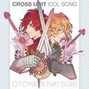 Uta no Prince-sama Maji Love Revolutions Cross Unit Idol Song / Otoya Ittoki (CV: Takuma Terashima), Natsuki Shinomiya (CV: Kisho Taniyama)