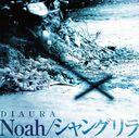 Noah / Shangri-La / DIAURA