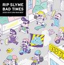 Bad Times / RIP SLYME