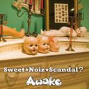 Sweet Noiz Scandal? / Awake