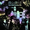 Koroshi no Shirabe II This is NOT Greatest Hits / MUCC