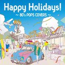 Happy Holidays! -80's Pops Covers-