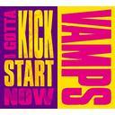 I Gotta Kick Start Now / VAMPS