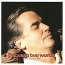 Between Two Worlds / Ned Doheny
