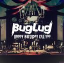 Happy Birthday Kill You / BugLug