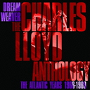 Dreamweaver - The Charles Lloyd Anthology: The Atlantic Years 1966-1969 [Limited Release]