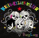 KILLER X KILLER X KILLER / BugLug