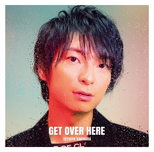 GET OVER HERE / Tetsuya Kakihara