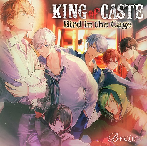KING of CASTE - Bird in the Cage - / B-PROJECT
