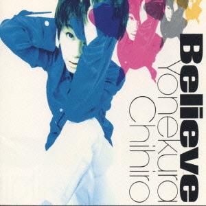 Believe / Chihiro Yonekura