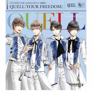"""TSUKIPRO THE ANIMATION 2"" Theme Song (3): QUELL: YOUR FREEDOM / QUELL"