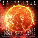 Legend - Metal Galaxy (Metal Galaxy World Tour In Japan Extra Show) / BABYMETAL