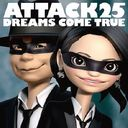 Attack 25 / DREAMS COME TRUE