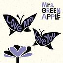 Love Me, Love You / Mrs. GREEN APPLE