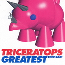 TRICERATOPS GREATEST 1997-2001 / TRICERATOPS