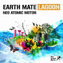 Earth Mate Lagoon / Neo Atomic Motor