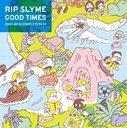 Good Times / RIP SLYME