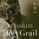 Holy Grail / Versailles